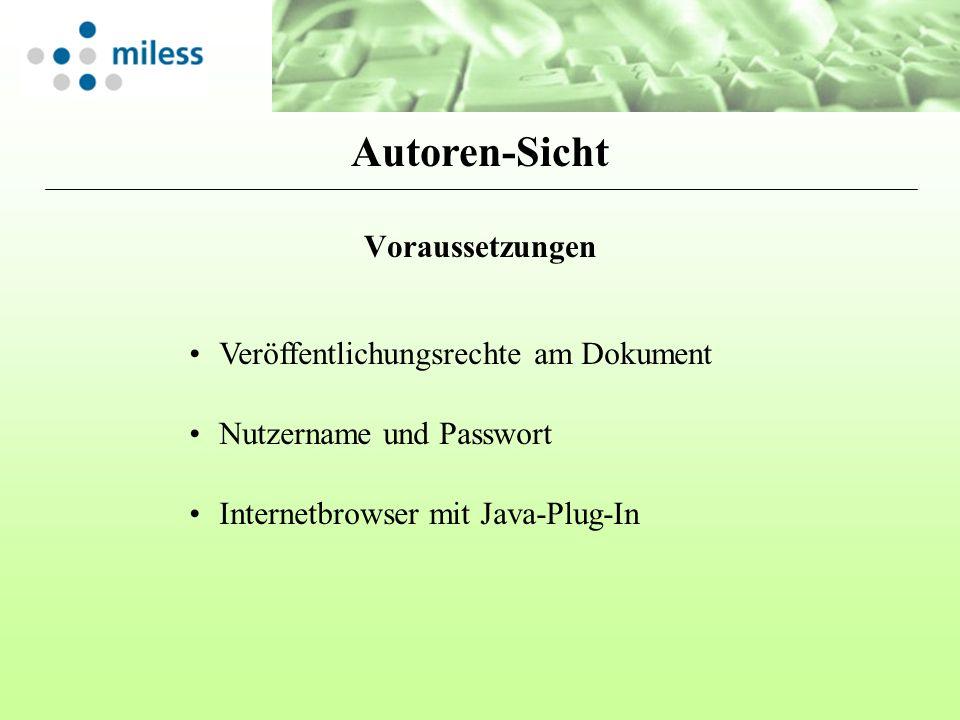 Voraussetzungen Nutzername und Passwort Veröffentlichungsrechte am Dokument Internetbrowser mit Java-Plug-In Autoren-Sicht