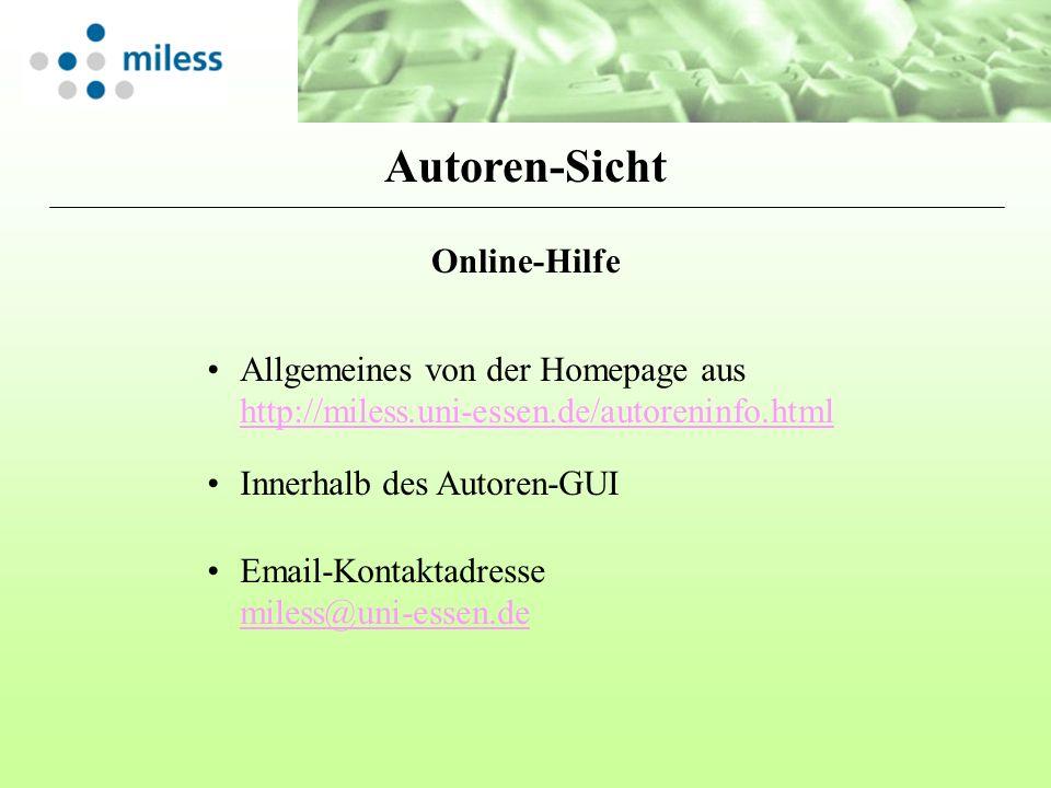 Online-Hilfe Innerhalb des Autoren-GUI Allgemeines von der Homepage aus http://miless.uni-essen.de/autoreninfo.html http://miless.uni-essen.de/autoren