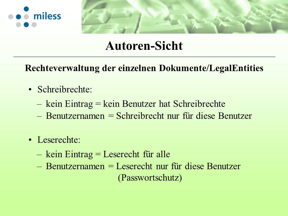 Rechteverwaltung der einzelnen Dokumente/LegalEntities Schreibrechte: –kein Eintrag = kein Benutzer hat Schreibrechte –Benutzernamen = Schreibrecht nu