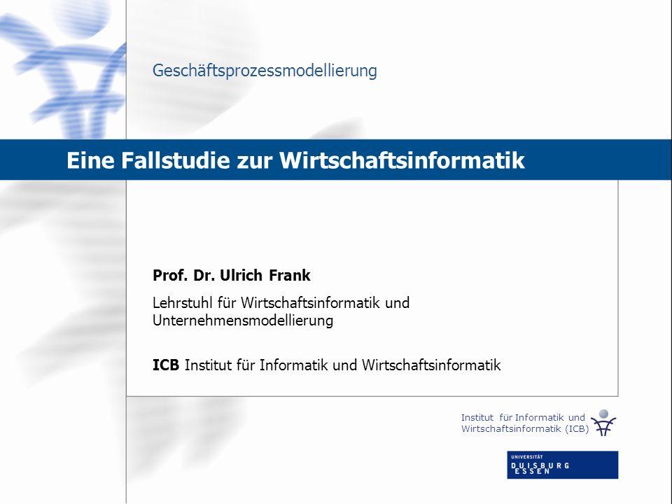 Prof. Dr. Ulrich Frank Lehrstuhl für Wirtschaftsinformatik und Unternehmensmodellierung ICB Institut für Informatik und Wirtschaftsinformatik Institut