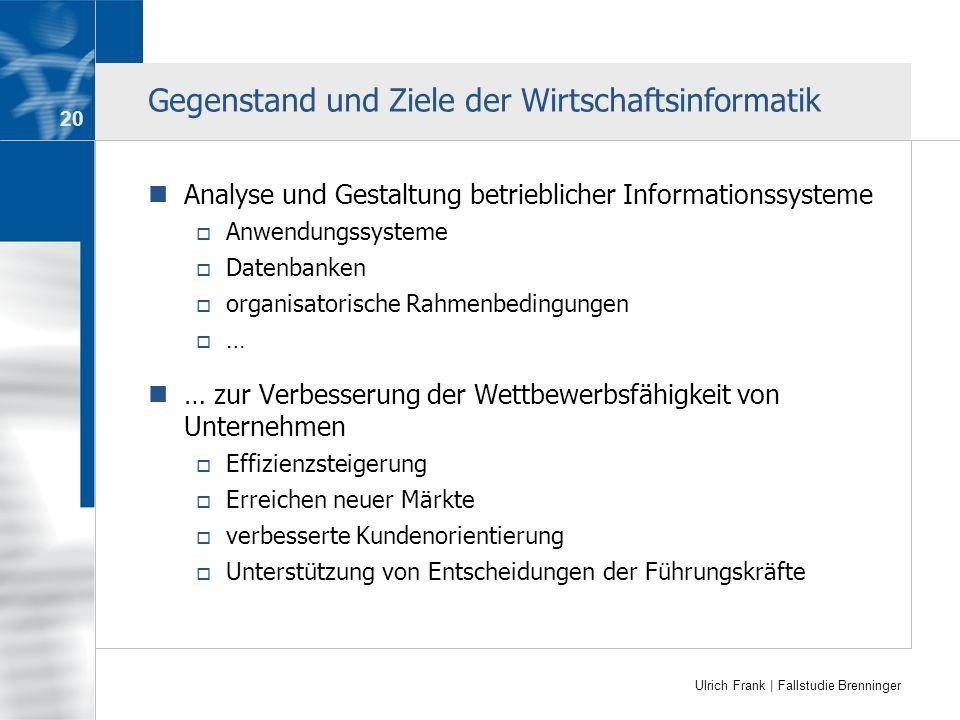 Ulrich Frank | Fallstudie Brenninger Gegenstand und Ziele der Wirtschaftsinformatik Analyse und Gestaltung betrieblicher Informationssysteme Anwendung