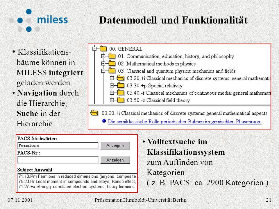 2107.11.2001Präsentation Humboldt-Universität Berlin Klassifikations- bäume können in MILESS integriert geladen werden Navigation durch die Hierarchie, Suche in der Hierarchie Volltextsuche im Klassifikationssystem zum Auffinden von Kategorien ( z.