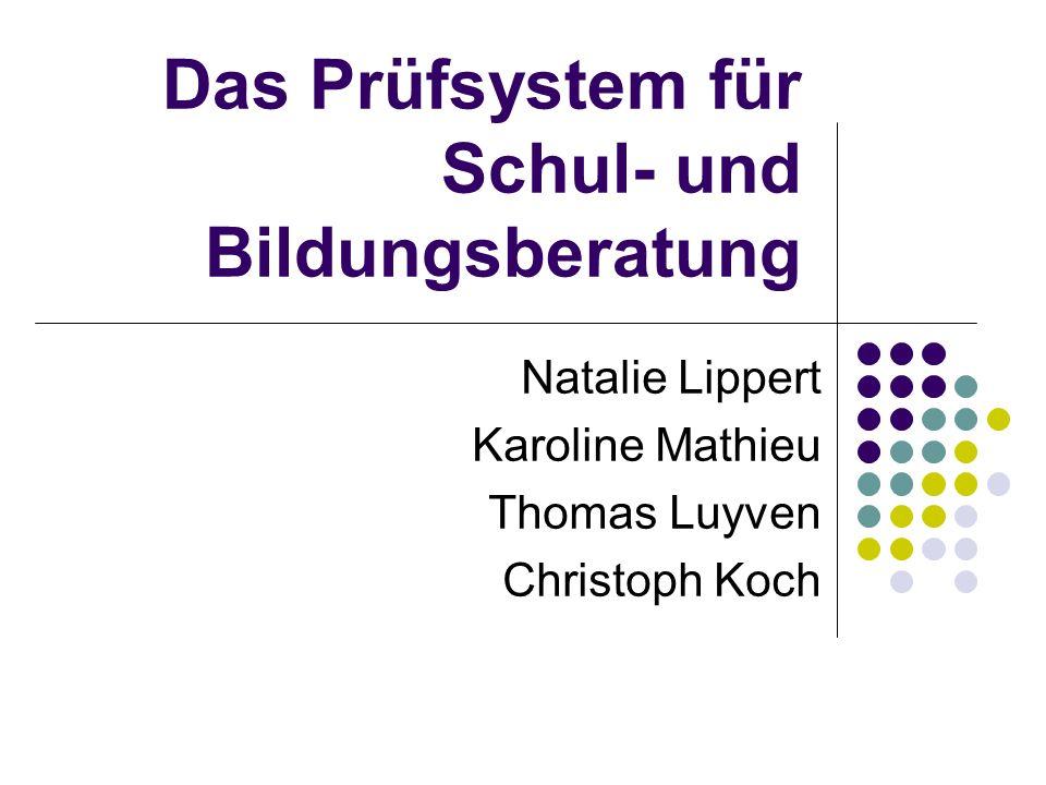 Das Prüfsystem für Schul- und Bildungsberatung Natalie Lippert Karoline Mathieu Thomas Luyven Christoph Koch
