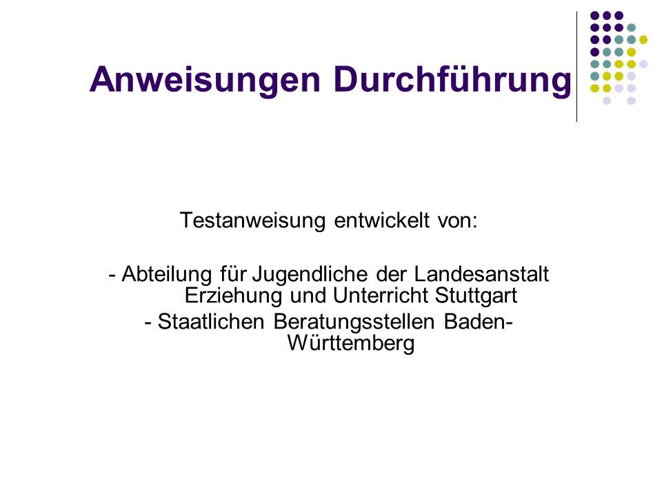 Testanweisung entwickelt von: - Abteilung für Jugendliche der Landesanstalt Erziehung und Unterricht Stuttgart - Staatlichen Beratungsstellen Baden- W