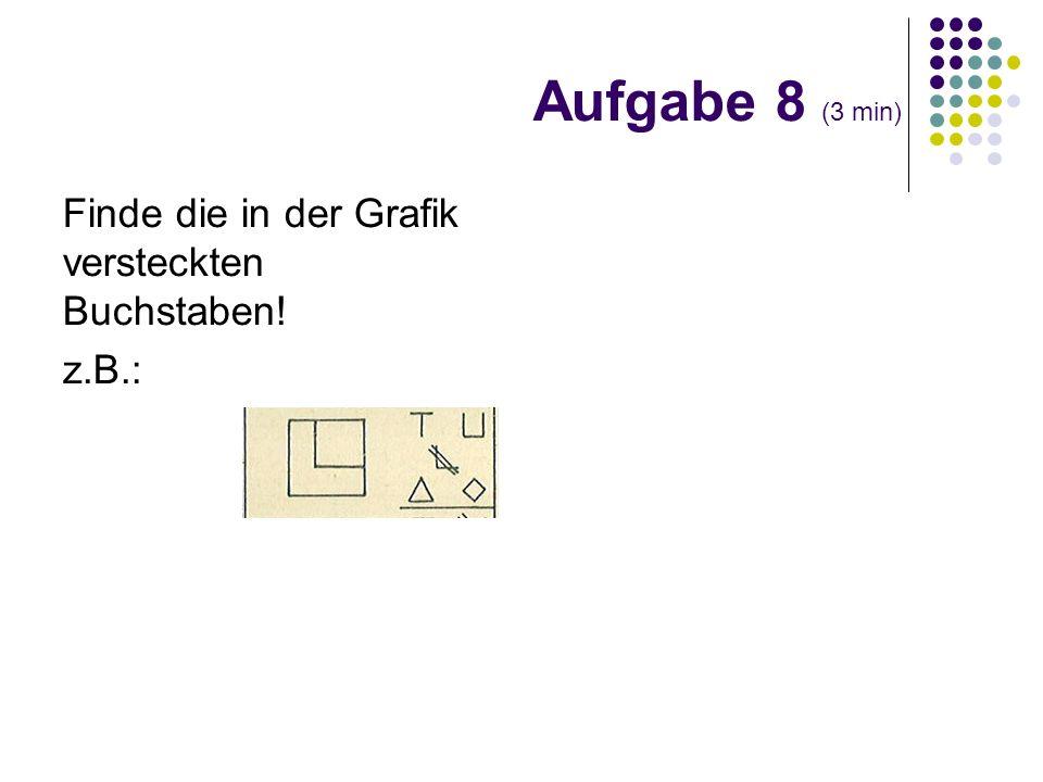 Finde die in der Grafik versteckten Buchstaben! z.B.: Aufgabe 8 (3 min)