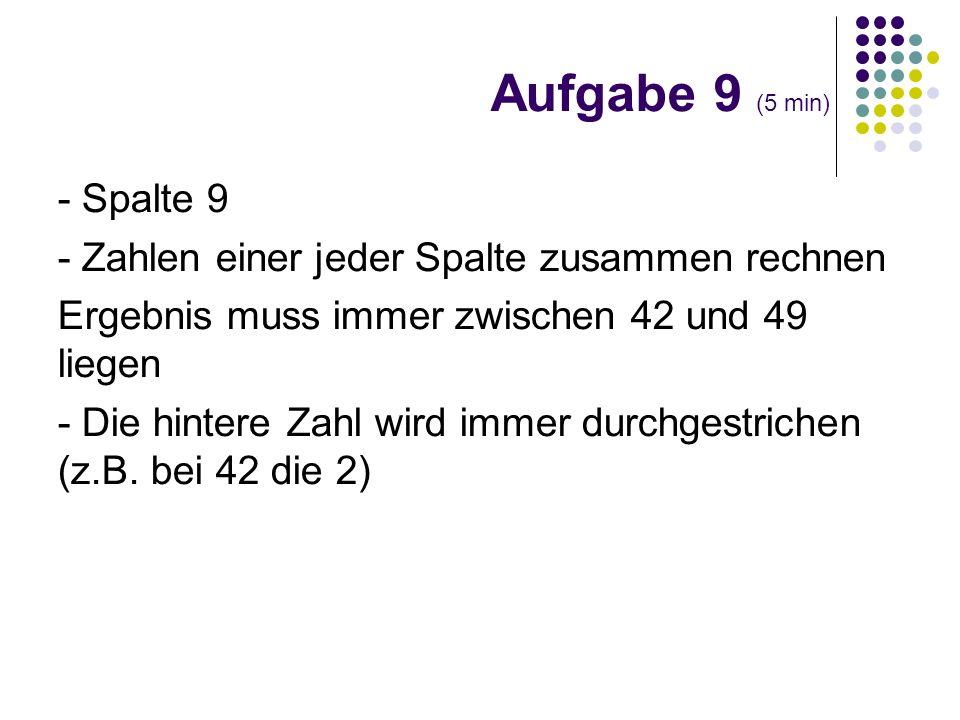 - Spalte 9 - Zahlen einer jeder Spalte zusammen rechnen Ergebnis muss immer zwischen 42 und 49 liegen - Die hintere Zahl wird immer durchgestrichen (z