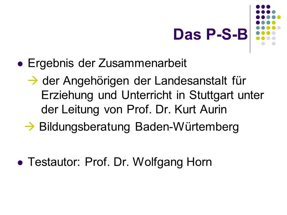 Das P-S-B Ergebnis der Zusammenarbeit der Angehörigen der Landesanstalt für Erziehung und Unterricht in Stuttgart unter der Leitung von Prof. Dr. Kurt