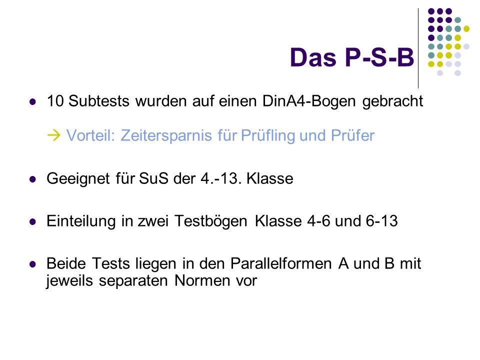 Das P-S-B 10 Subtests wurden auf einen DinA4-Bogen gebracht Vorteil: Zeitersparnis für Prüfling und Prüfer Geeignet für SuS der 4.-13. Klasse Einteilu