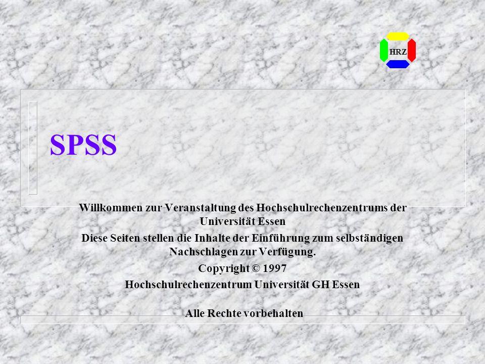 SPSS Willkommen zur Veranstaltung des Hochschulrechenzentrums der Universität Essen Diese Seiten stellen die Inhalte der Einführung zum selbständigen Nachschlagen zur Verfügung.