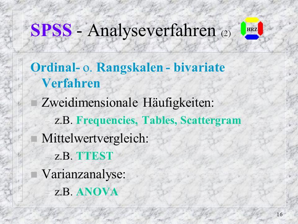 15 SPSS - Analyseverfahren (1) Die Analyseverfahren unterscheiden sich dann in Abhängigkeit des Meßniveuaus: n Nominalskalen - univariate Verfahren –