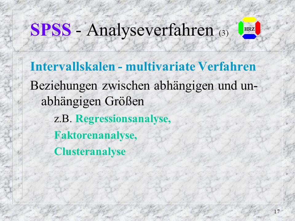 16 SPSS - Analyseverfahren (2) Ordinal- o. Rangskalen - bivariate Verfahren n Zweidimensionale Häufigkeiten: – z.B. Frequencies, Tables, Scattergram n