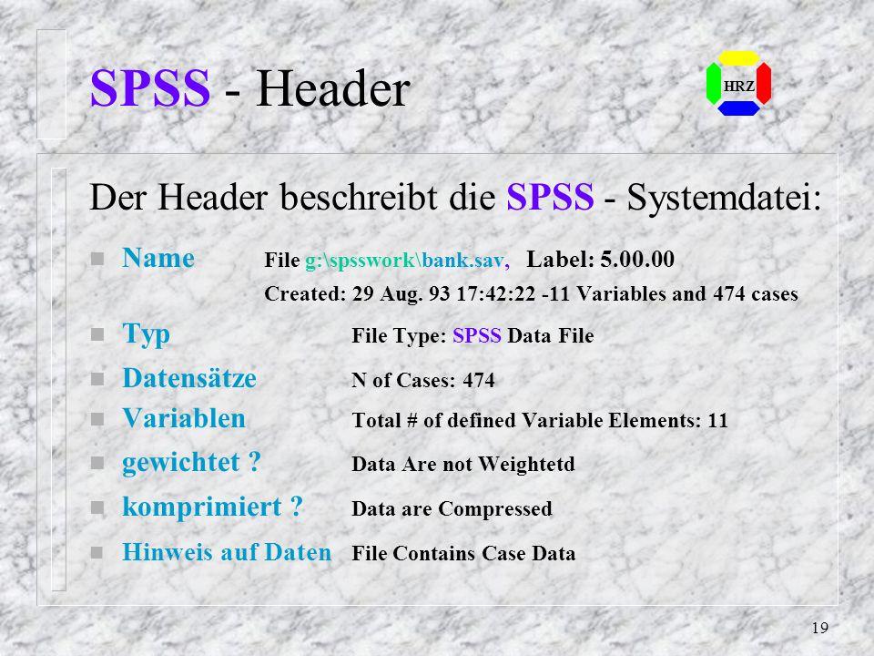 18 SPSS - Systemdatei SPSS - Systemdatei ist eine von SPSS er- stellte Datei mit folgenden Informationen: n Header n Variablenbeschreibung n mit oder