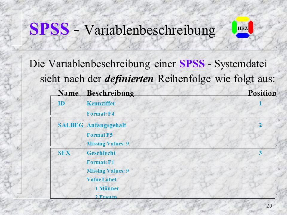 19 SPSS - Header Der Header beschreibt die SPSS - Systemdatei: n Name File g:\spsswork\bank.sav, Label: 5.00.00 Created: 29 Aug. 93 17:42:22 -11 Varia
