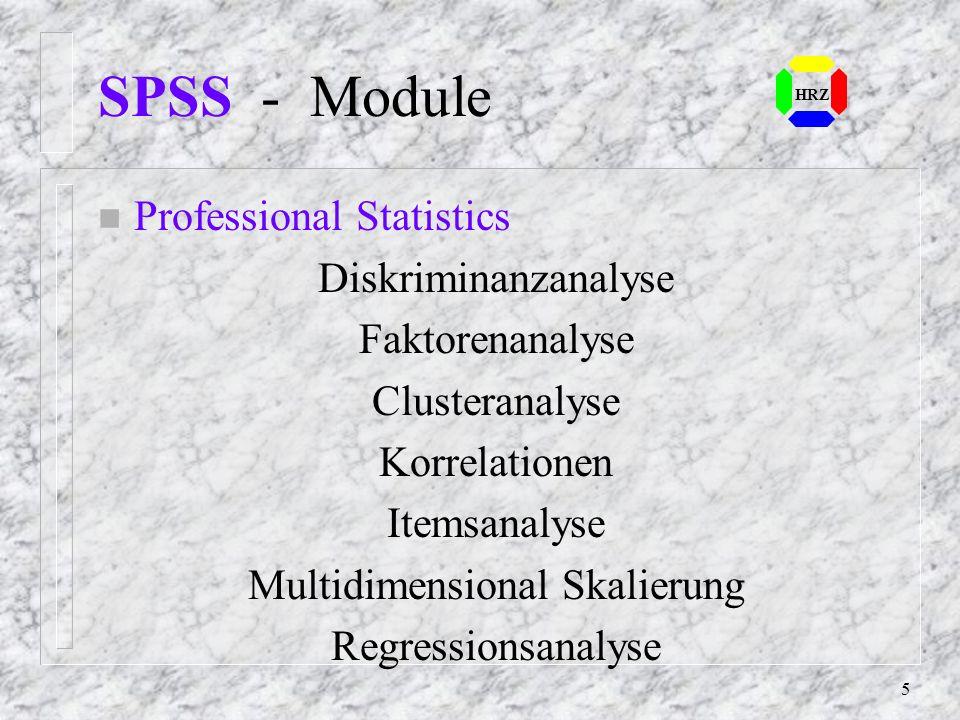 5 SPSS - Module n Professional Statistics Diskriminanzanalyse Faktorenanalyse Clusteranalyse Korrelationen Itemsanalyse Multidimensional Skalierung Regressionsanalyse HRZ