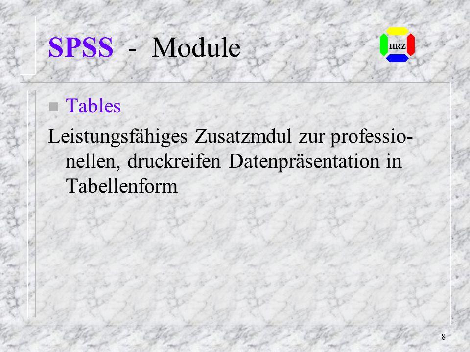 18 SPSS - Systemdatei SPSS - Systemdatei ist eine von SPSS er- stellte Datei mit folgenden Informationen: n Header n Variablenbeschreibung n mit oder ohne Daten HRZ