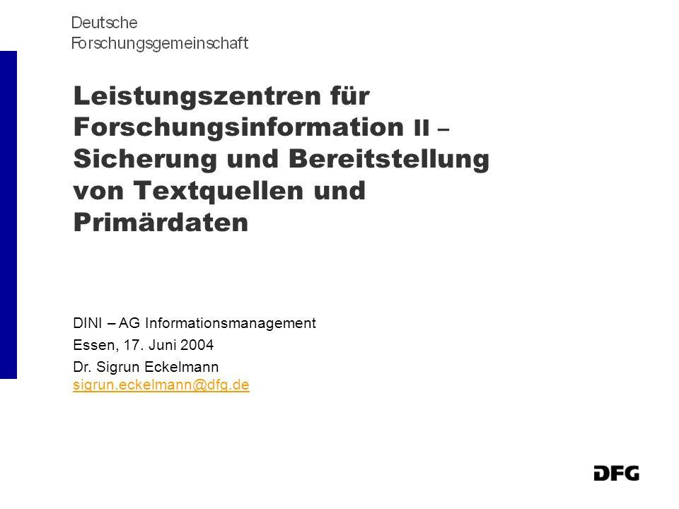 Leistungszentren für Forschungsinformation II – Sicherung und Bereitstellung von Textquellen und Primärdaten DINI – AG Informationsmanagement Essen, 17.