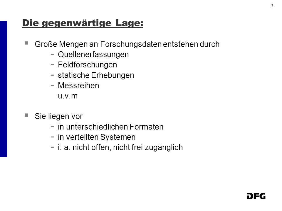 3 Die gegenwärtige Lage: Große Mengen an Forschungsdaten entstehen durch - Quellenerfassungen - Feldforschungen - statische Erhebungen - Messreihen u.