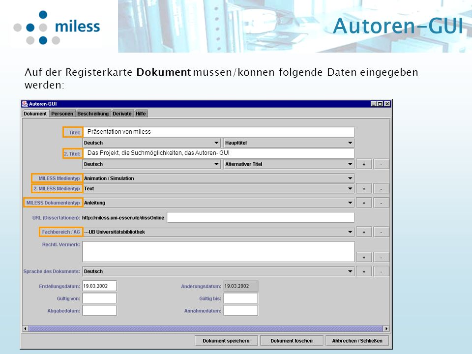 Autoren-GUI Auf der Registerkarte Dokument müssen/können folgende Daten eingegeben werden: Präsentation von miless Das Projekt, die Suchmöglichkeiten, das Autoren- GUI