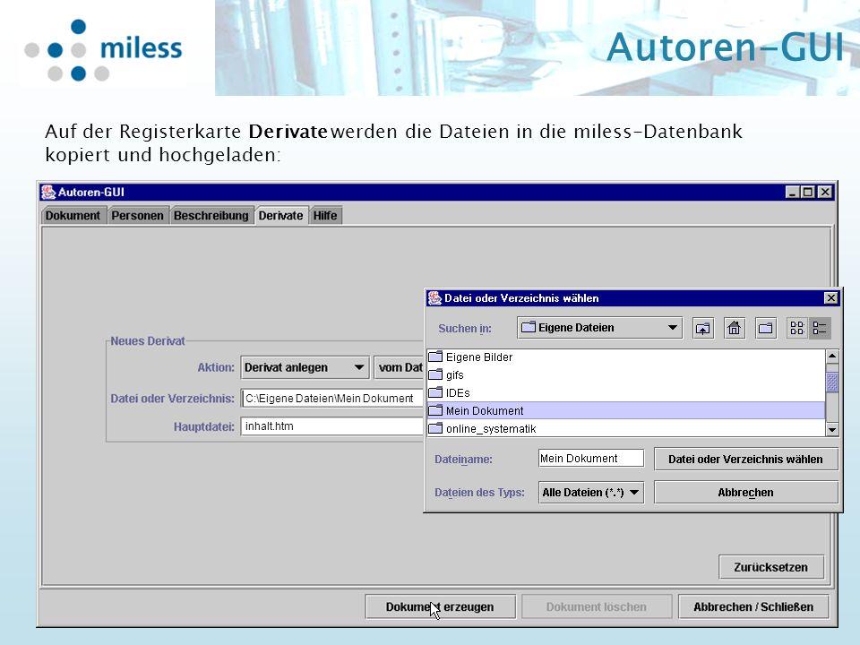 Autoren-GUI Auf der Registerkarte Derivate werden die Dateien in die miless-Datenbank kopiert und hochgeladen: inhalt.htm C:\Eigene Dateien\Mein Dokum