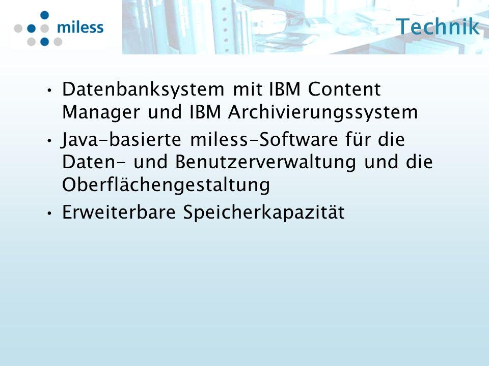 Technik Datenbanksystem mit IBM Content Manager und IBM Archivierungssystem Java-basierte miless-Software für die Daten- und Benutzerverwaltung und die Oberflächengestaltung Erweiterbare Speicherkapazität