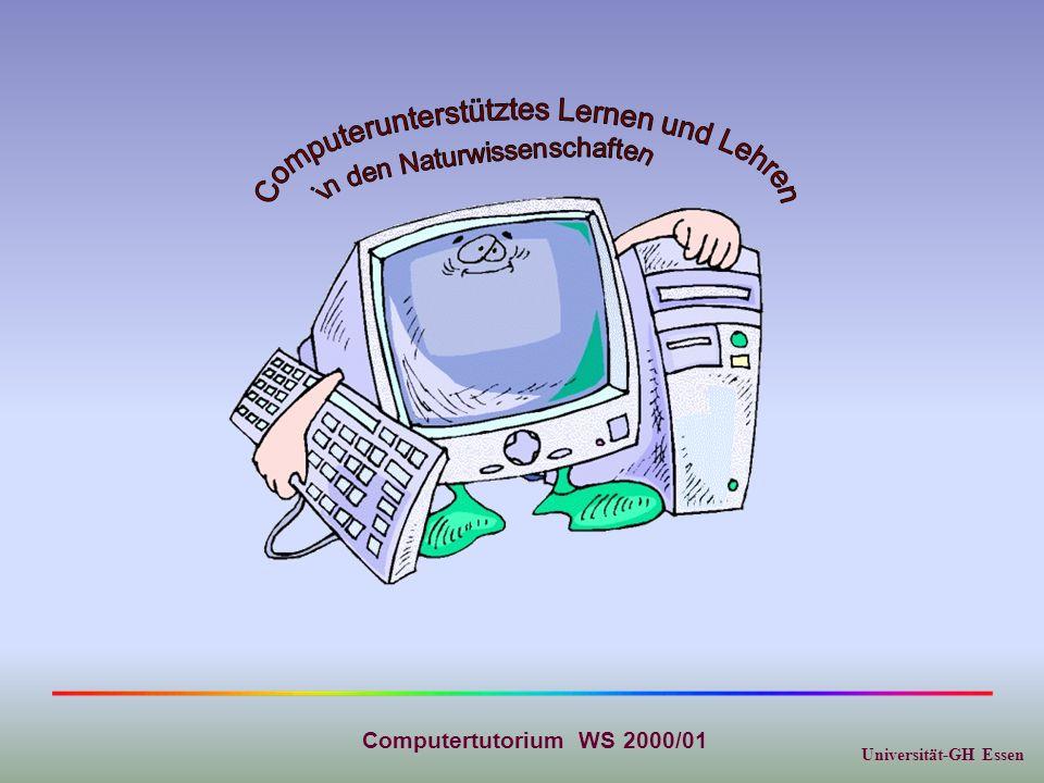 Universität-GH Essen Computertutorium WS 2000/01 Computerunterstütztes Lernen und Lehren Zielgruppe:Lehramsstudierende Primarstufe, Biologie, Chemie, Mathematik und Physik Initiatoren:Prof.