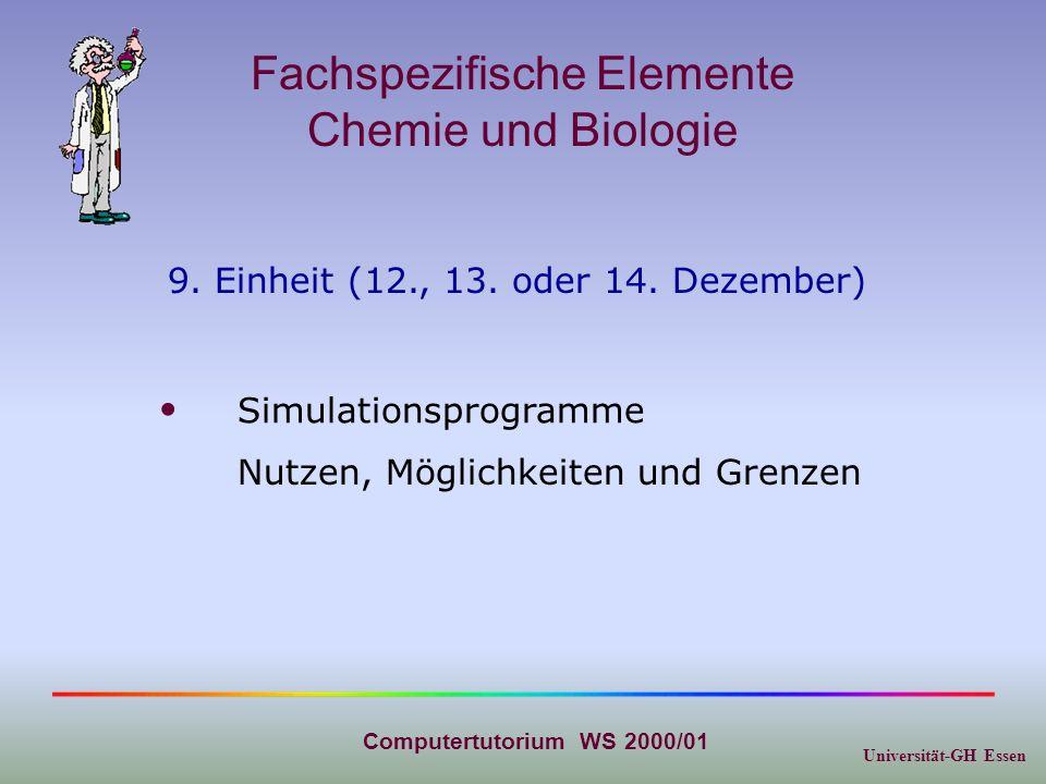 Universität-GH Essen Computertutorium WS 2000/01 Fachspezifische Elemente Chemie und Biologie 9. Einheit (12., 13. oder 14. Dezember) Simulationsprogr