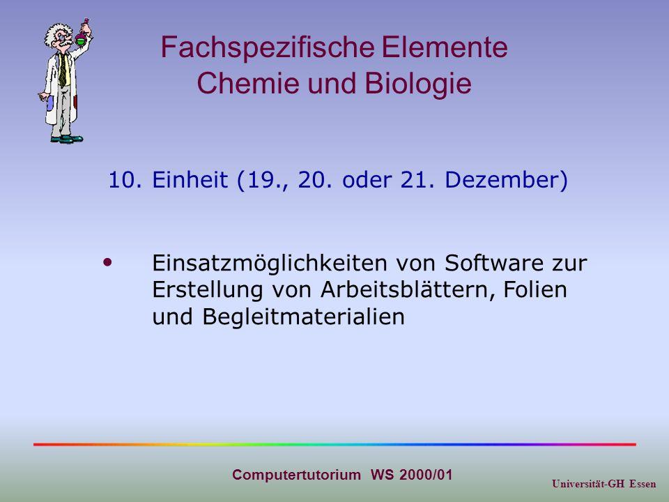 Universität-GH Essen Computertutorium WS 2000/01 Fachspezifische Elemente Chemie und Biologie 10. Einheit (19., 20. oder 21. Dezember) Einsatzmöglichk
