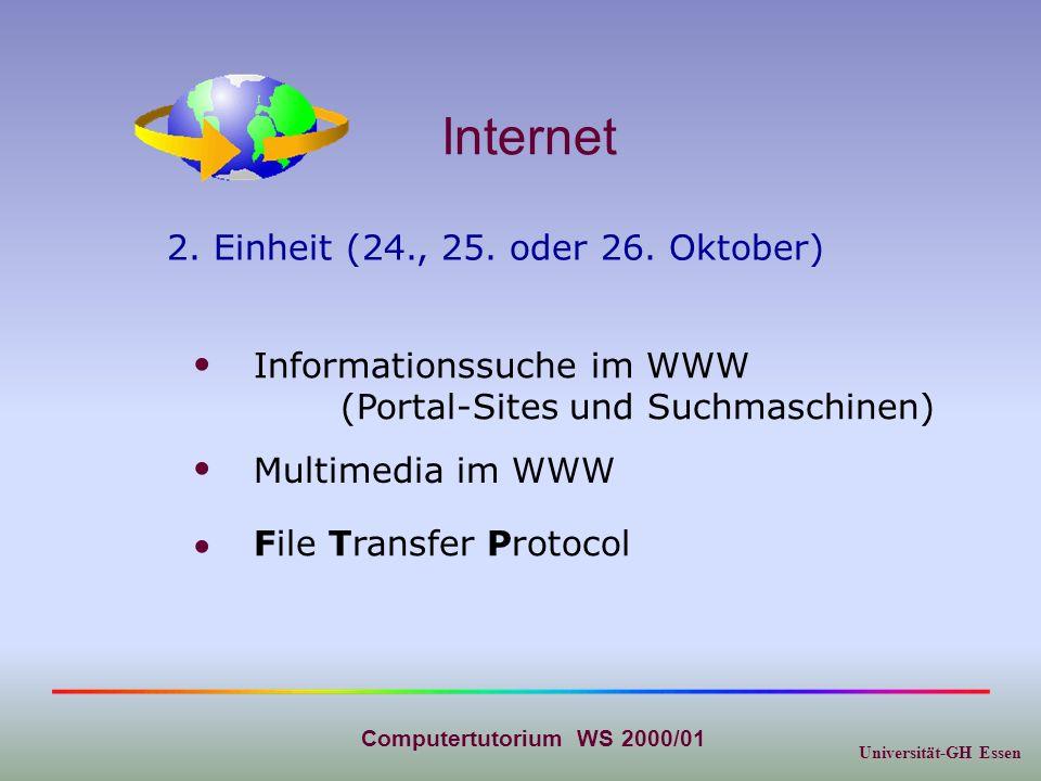 Universität-GH Essen Computertutorium WS 2000/01 Internet Informationssuche im WWW (Portal-Sites und Suchmaschinen) Multimedia im WWW 2. Einheit (24.,
