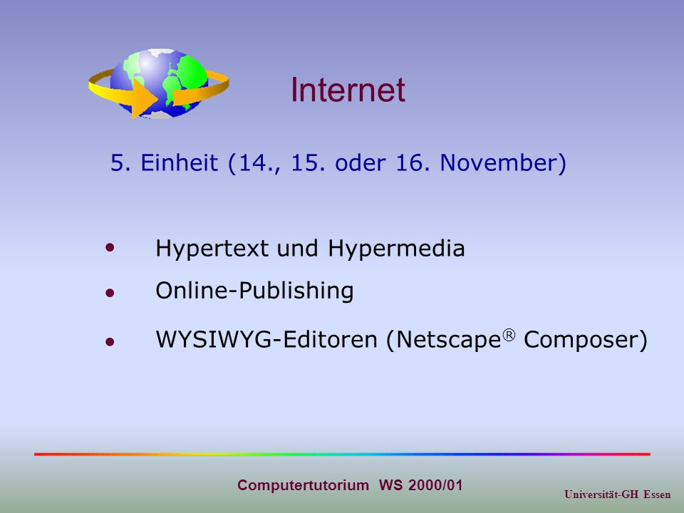 Universität-GH Essen Computertutorium WS 2000/01 Internet 5. Einheit (14., 15. oder 16. November) Online-Publishing Hypertext und Hypermedia WYSIWYG-E