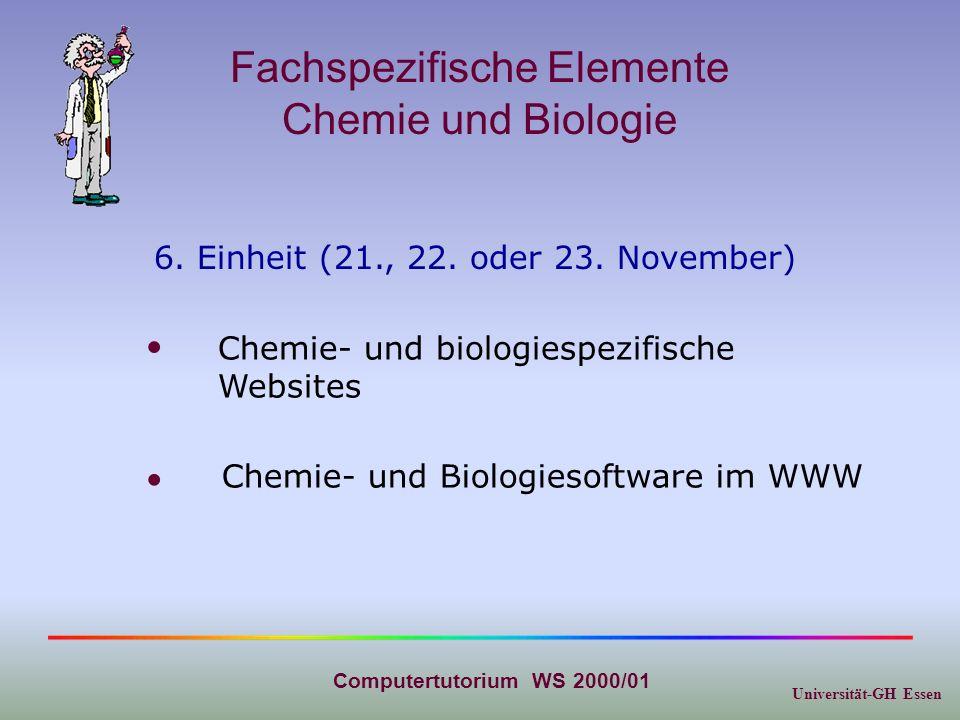 Universität-GH Essen Computertutorium WS 2000/01 Fachspezifische Elemente Chemie und Biologie 6. Einheit (21., 22. oder 23. November) Chemie- und biol