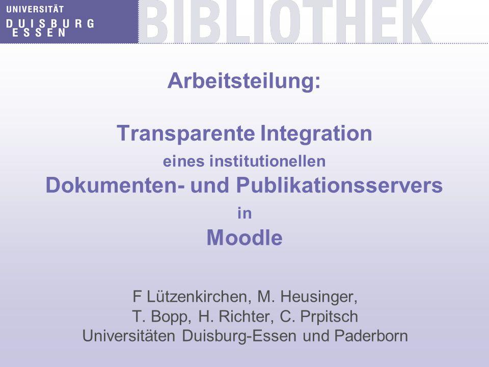 Arbeitsteilung: Transparente Integration eines institutionellen Dokumenten- und Publikationsservers in Moodle F Lützenkirchen, M. Heusinger, T. Bopp,