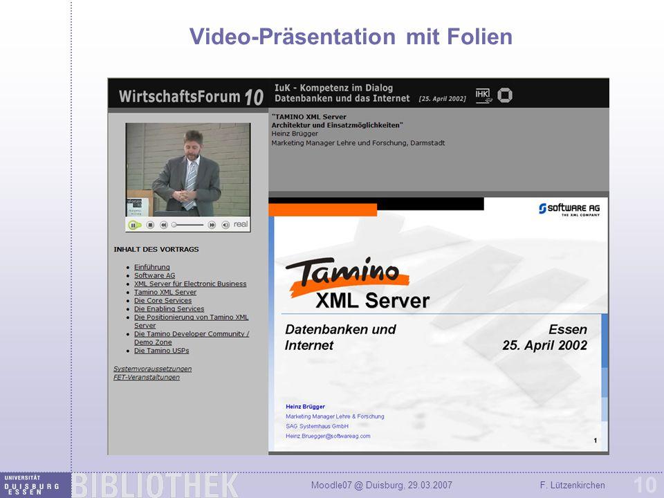 Moodle07 @ Duisburg, 29.03.2007F. Lützenkirchen 10 Video-Präsentation mit Folien