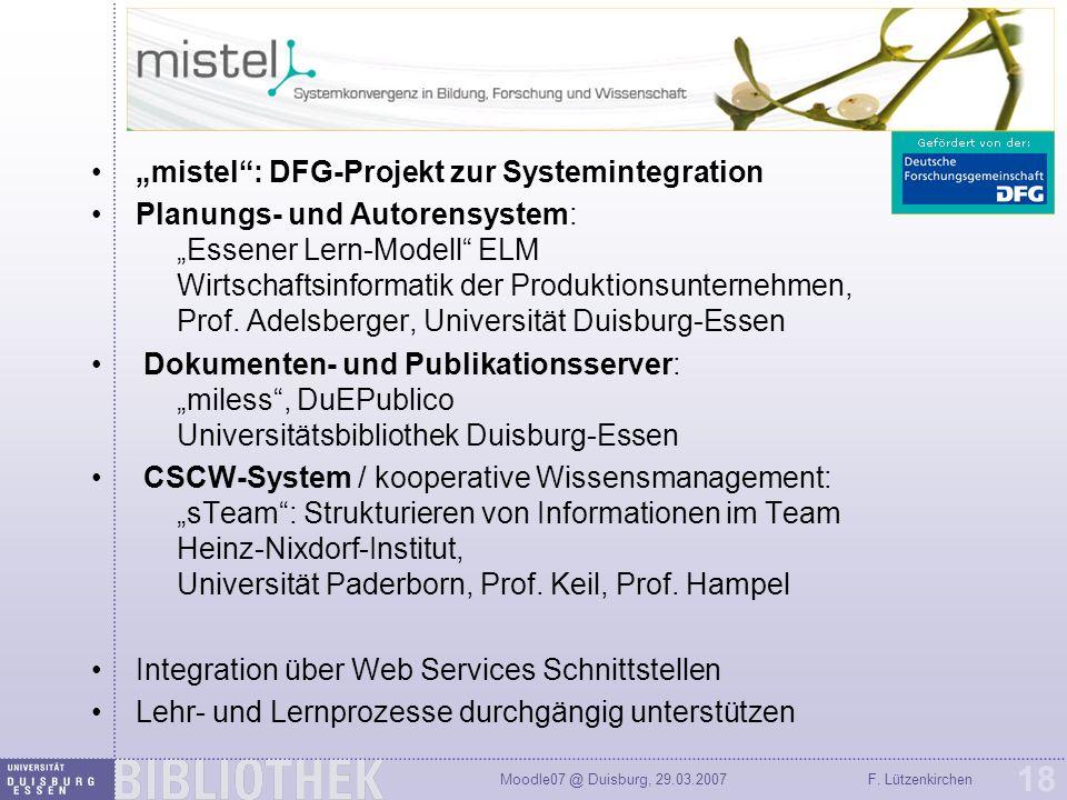 Moodle07 @ Duisburg, 29.03.2007F. Lützenkirchen 18 mistel: DFG-Projekt zur Systemintegration Planungs- und Autorensystem: Essener Lern-Modell ELM Wirt