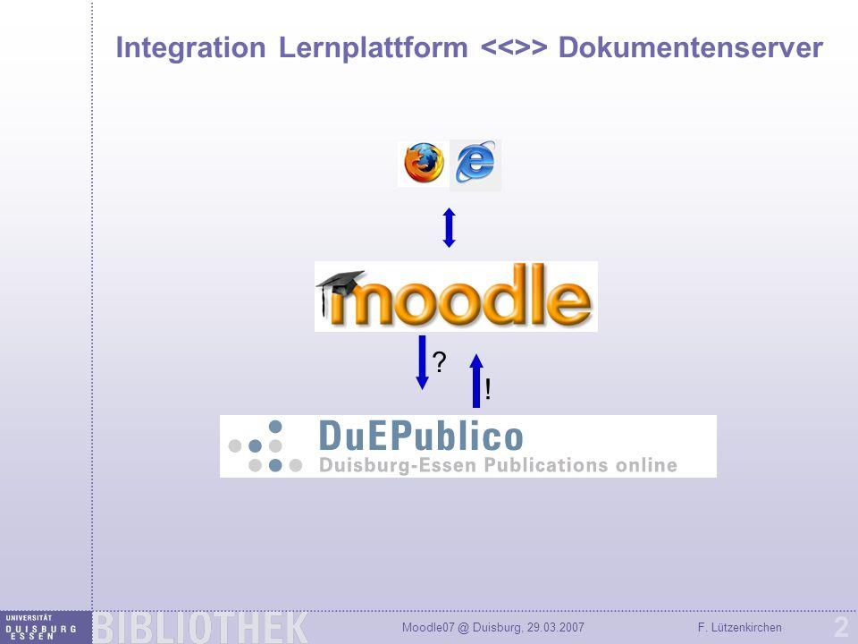 Moodle07 @ Duisburg, 29.03.2007F. Lützenkirchen 2 Integration Lernplattform > Dokumentenserver ? !