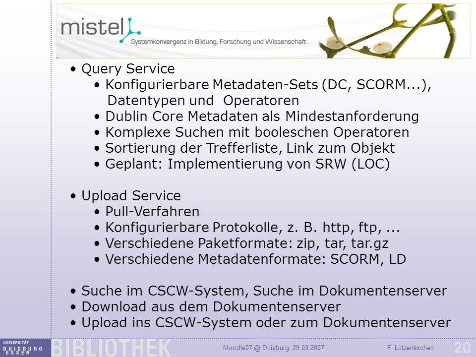 Moodle07 @ Duisburg, 29.03.2007F. Lützenkirchen 20 Query Service Konfigurierbare Metadaten-Sets (DC, SCORM...), Datentypen und Operatoren Dublin Core