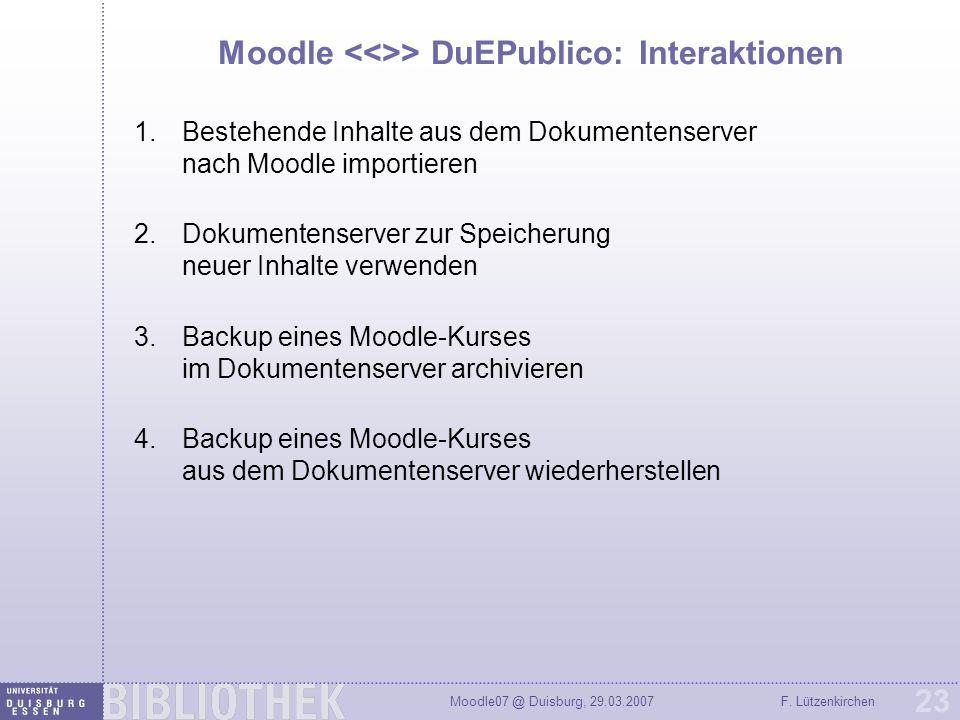 Moodle07 @ Duisburg, 29.03.2007F. Lützenkirchen 23 Moodle > DuEPublico: Interaktionen 1.Bestehende Inhalte aus dem Dokumentenserver nach Moodle import