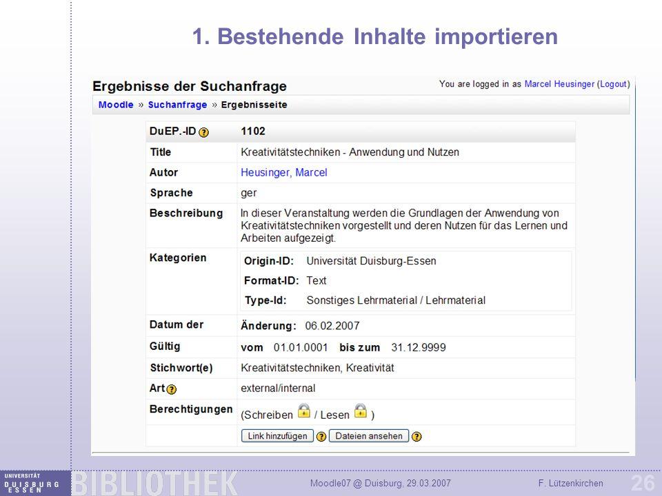 Moodle07 @ Duisburg, 29.03.2007F. Lützenkirchen 26 1. Bestehende Inhalte importieren