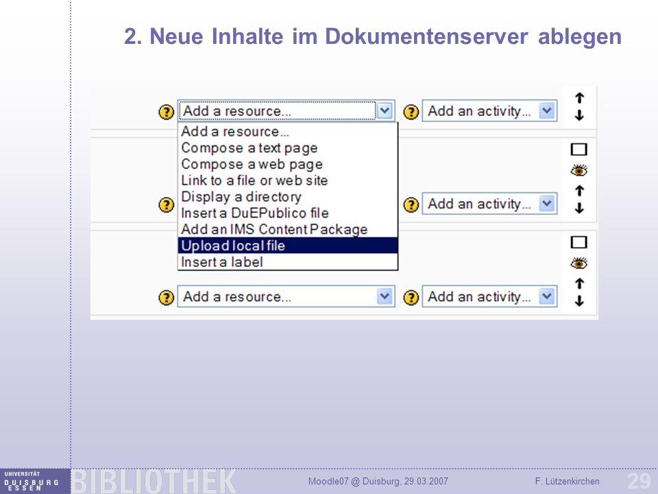 Moodle07 @ Duisburg, 29.03.2007F. Lützenkirchen 29 2. Neue Inhalte im Dokumentenserver ablegen
