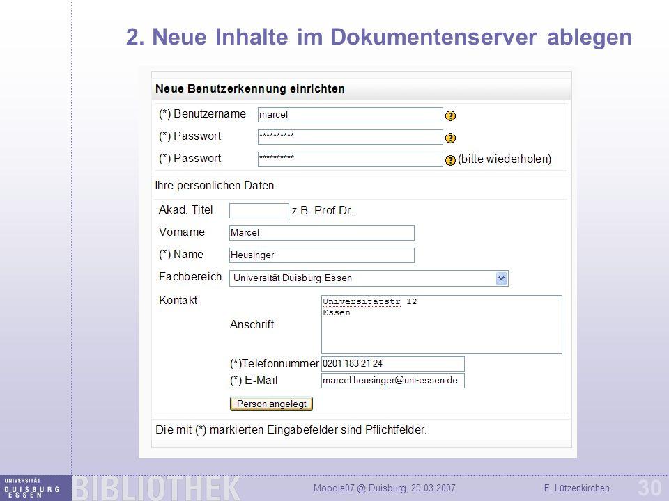 Moodle07 @ Duisburg, 29.03.2007F. Lützenkirchen 30 2. Neue Inhalte im Dokumentenserver ablegen