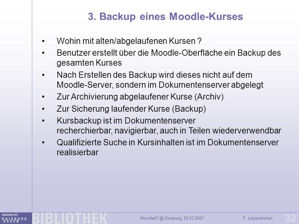 Moodle07 @ Duisburg, 29.03.2007F. Lützenkirchen 32 3. Backup eines Moodle-Kurses Wohin mit alten/abgelaufenen Kursen ? Benutzer erstellt über die Mood