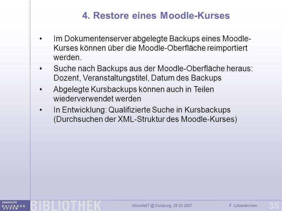 Moodle07 @ Duisburg, 29.03.2007F. Lützenkirchen 35 4. Restore eines Moodle-Kurses Im Dokumentenserver abgelegte Backups eines Moodle- Kurses können üb