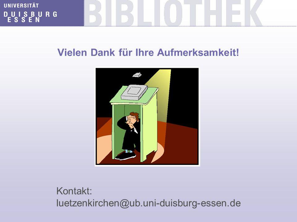 Vielen Dank für Ihre Aufmerksamkeit! Kontakt: luetzenkirchen@ub.uni-duisburg-essen.de