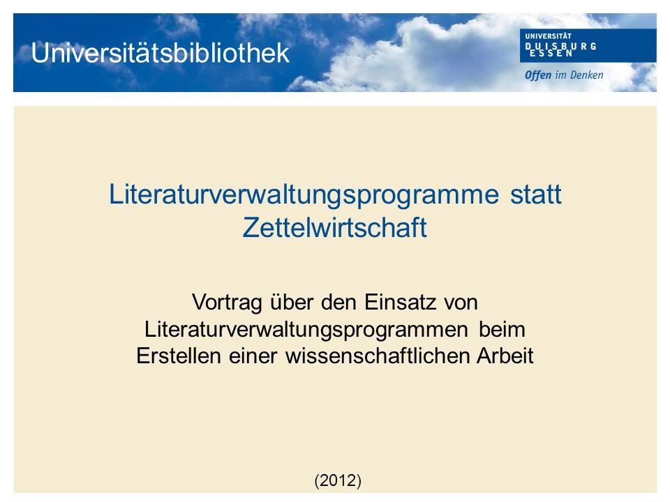 Universitätsbibliothek Literaturverwaltungsprogramme statt Zettelwirtschaft Vortrag über den Einsatz von Literaturverwaltungsprogrammen beim Erstellen