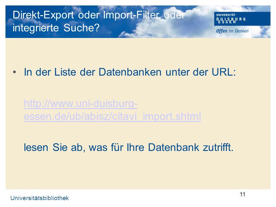 Universitätsbibliothek 11 Direkt-Export oder Import-Filter oder integrierte Suche? In der Liste der Datenbanken unter der URL: http://www.uni-duisburg