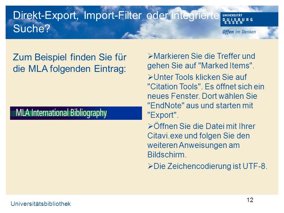 Universitätsbibliothek 12 Direkt-Export, Import-Filter oder integrierte Suche? Zum Beispiel finden Sie für die MLA folgenden Eintrag: Markieren Sie di