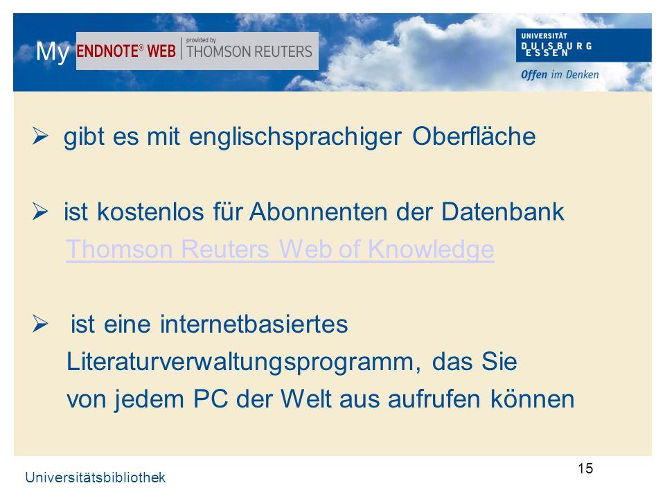 Universitätsbibliothek 15 My EndNote-Web … gibt es mit englischsprachiger Oberfläche ist kostenlos für Abonnenten der Datenbank Thomson Reuters Web of