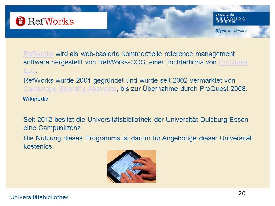 Universitätsbibliothek 20. RefWorksRefWorks wird als web-basierte kommerzielle reference management software hergestellt von RefWorks-COS, einer Tocht