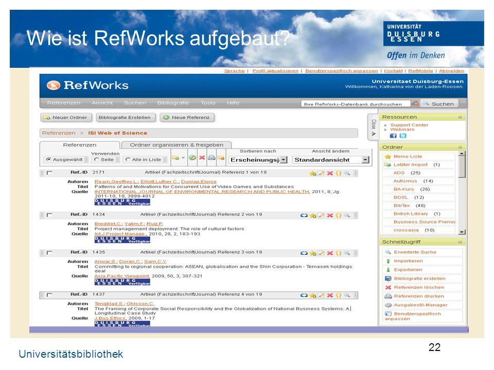 Universitätsbibliothek 22 Wie ist RefWorks aufgebaut?