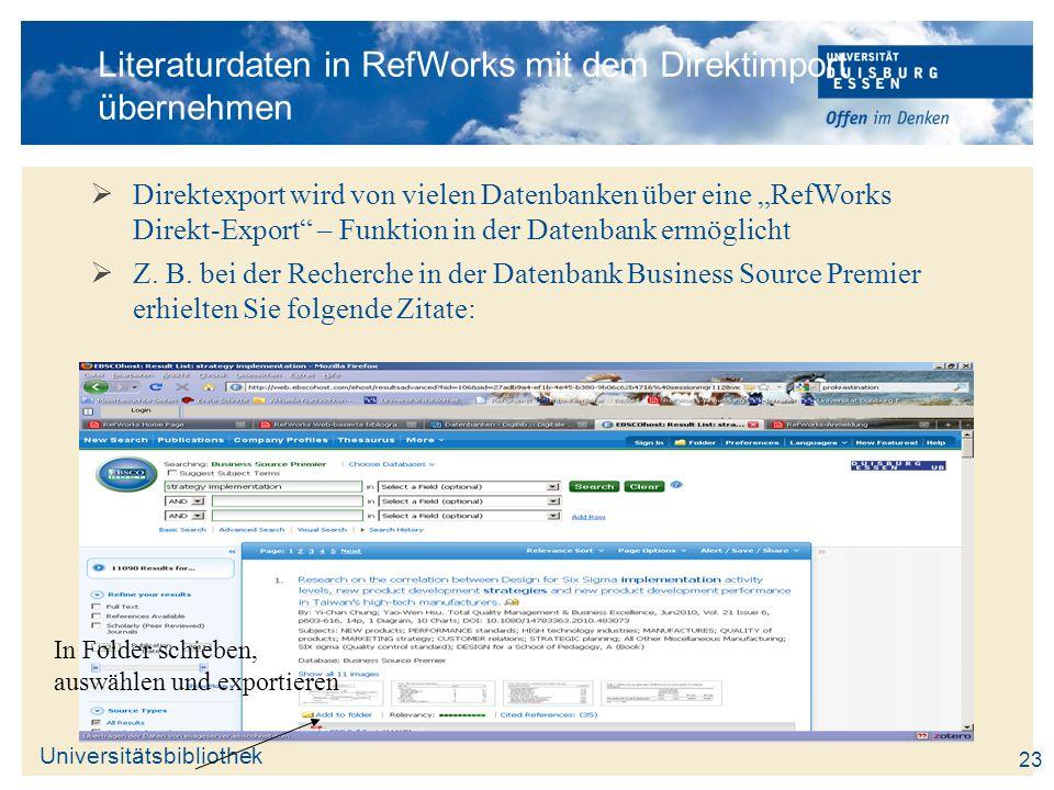 Universitätsbibliothek 23 Literaturdaten in RefWorks mit dem Direktimport übernehmen Direktexport wird von vielen Datenbanken über eine RefWorks Direk