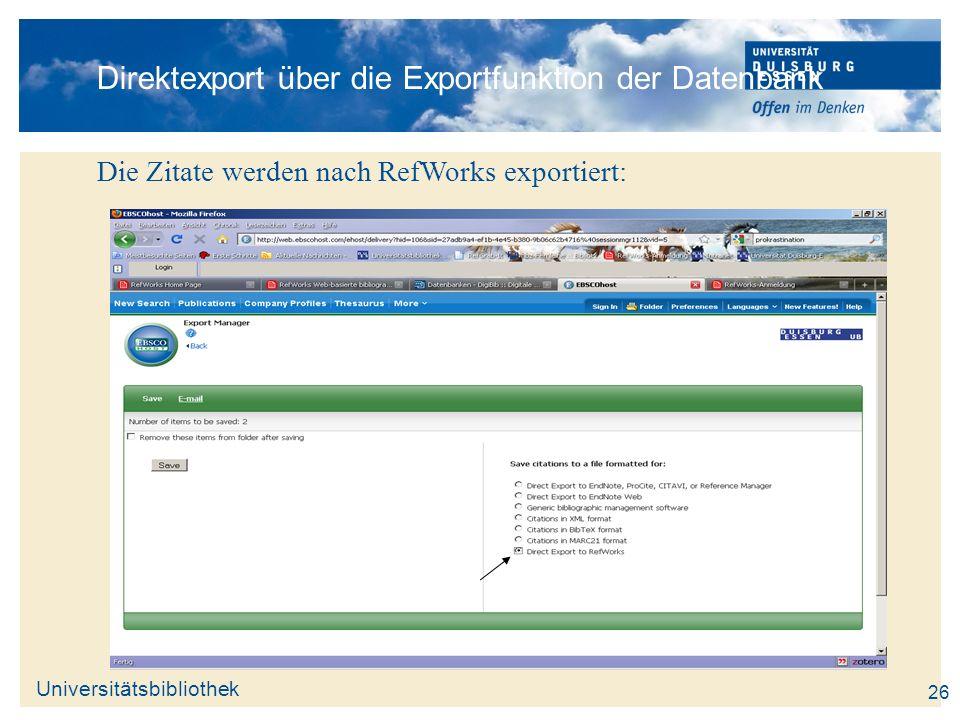 Universitätsbibliothek 26 Direktexport über die Exportfunktion der Datenbank Die Zitate werden nach RefWorks exportiert: